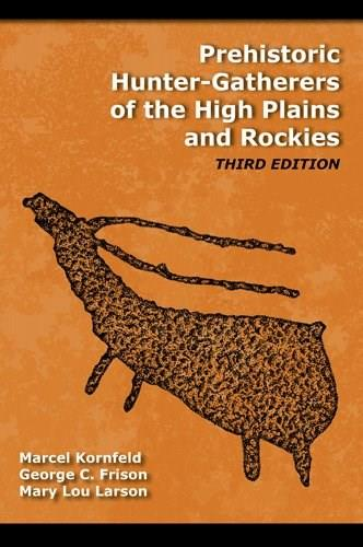 Prehistoric Hunter Gatherers Of The High Plains And Rockies, by Frison, 3rd Edition 9781598744675