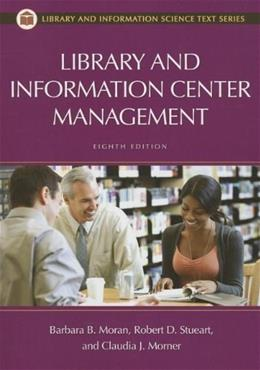 Library and Information Center Management, by Stueart, 8th Edition 9781598849899