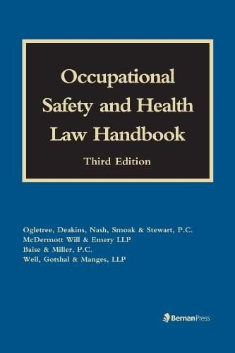 Occupational Safety and Health Law Handbook, by Bailey, 3rd Edition 9781598886788