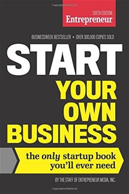 Start Your Own Business: The Only Startup Book Youll Ever Need, by The Staff of Entrepreneur Media, 6th Edition 9781599185569
