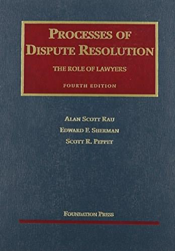 Rau, Sherman, and Peppets Processes of Dispute Resolution: The Role of Lawyers, by Rau, 4th Edition 9781599410548