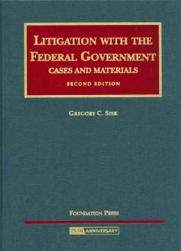 Litigation with the Federal Government, by Sisk, 2nd Edition 9781599411811