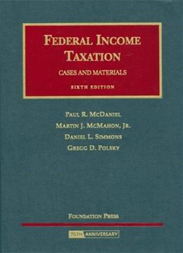 Federal Income Taxation, by McDaniel, 6th Edition 9781599412450