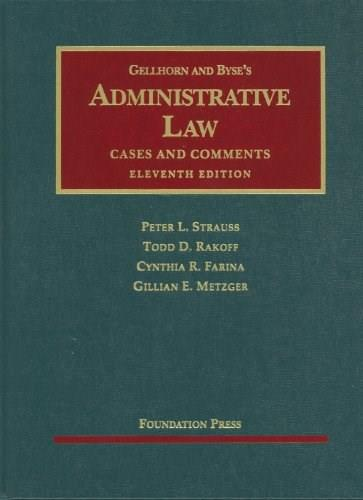 Gellhorn and Byses Administrative Law: Cases and Comments, 11th Edition (University Casebook) 9781599414294