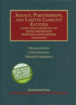 Agency, Partnerships and Limited Liability Entities: Cases and Materials on Unincorporated Business Associations, by Klein, 3rd Edition 9781599414973