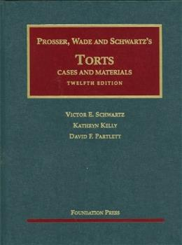Prosser, Wade and Schwartzs Torts: Cases and Materials, 12th Edition 9781599417042