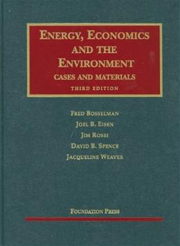Energy, Economics, and the Environment, by Bosselman, 3rd Edition 9781599417226