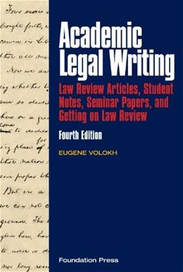 Academic Legal Writing: Law Review Articles, Student Notes, Seminar Papers, and Getting on Law Review, by Volokh, 4th Edition 9781599417509
