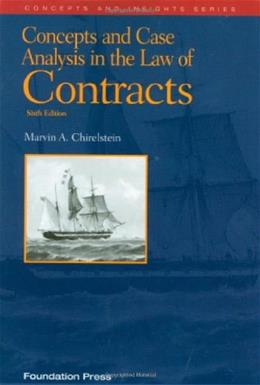 Concepts and Case Analysis in the Law of Contracts, by Chirelstein, 6th Edition 9781599417769