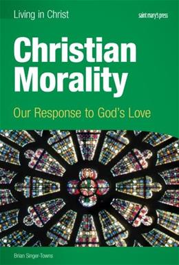 Christian Morality: Our Response to Gods Love, by Singer-Towns 9781599820972
