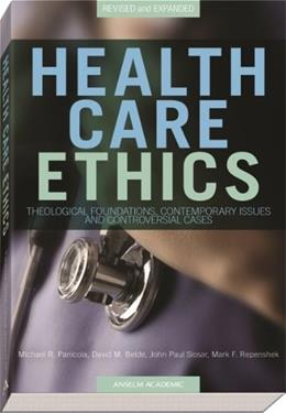 Health Care Ethics: Theological Foundations, Contemporary Issues, and Controversial Cases, by Panicola, 2nd Edition 9781599821030