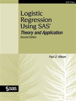 Logistic Regression Using SAS: Theory and Application, by Allison, 2nd Edition 9781599946412