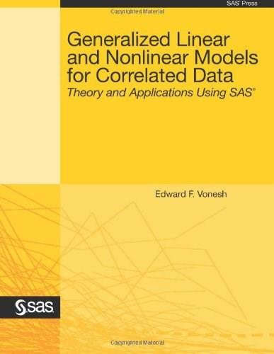 Generalized Linear and Nonlinear Models for Correlated Data: Theory and Applications Using SAS 9781599946474