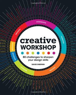 Creative Workshop: 80 Challenges to Sharpen Your Design Skills, by Sherwin 9781600617973