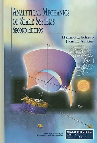 Analytical Mechanics of Space Systems, by Schaub, 2nd Edition 9781600867217