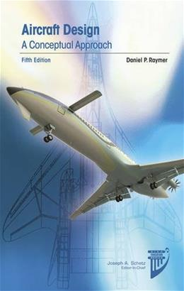 Aircraft Design: A Conceptual Approach, by Raymer, 5th Edition 9781600869112