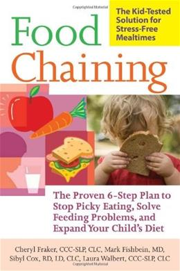 Food Chaining: The Proven 6-Step Plan to Stop Picky Eating, Solve Feeding Problems, and Expand Your Child's Diet 1 9781600940163