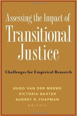 Assessing the Impact of Transitional Justice: Challenges for Empirical Research, by Van Der Merwe 9781601270368