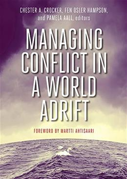 Managing Conflict In a World Adrift, by Crocker 9781601272225