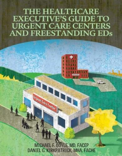 Healthcare Executives Guide to Urgent Care Centers and Freestanding EDs, by Boyle 9781601469335