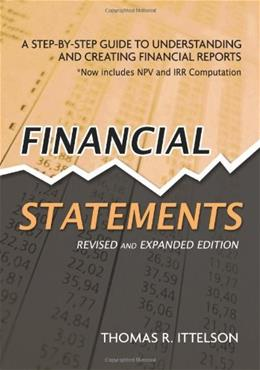 Financial Statements: A Step by Step Guide to Understanding and Creating Financial Reports, by Ittelson, Revised Edition 9781601630230