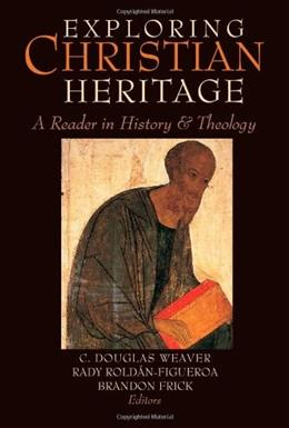 Exploring Christian Heritage: A Reader in History and Theology, by Weaver 9781602584150