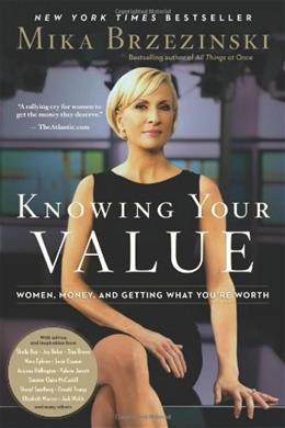 Knowing Your Value: Women, Money, and Getting What Youre Worth 9781602861602