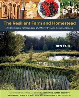 Resilient Farm and Homestead: An Innovative Permaculture and Whole Systems Design Approach, by Falk 9781603584449