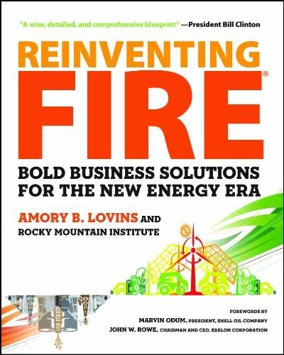 Reinventing Fire: Bold Business Solutions for the New Energy Era 9781603585385