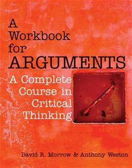 A Workbook for Arguments: A Complete Course in Critical Thinking 9781603845502