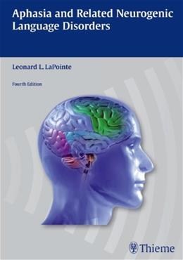 Aphasia and Related Neurogenic Language Disorders, by LaPointe, 4th Edition 9781604062618