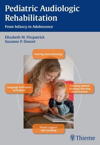 Pediatric Audiologic Rehabilitation: From Infancy to Adolescence, by Fitzpatrick 9781604066951