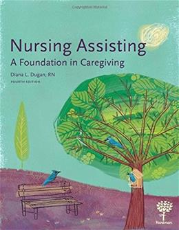 Nursing Assisting: A Foundation in Caregiving, by Dugan, 4th Edition 9781604250619