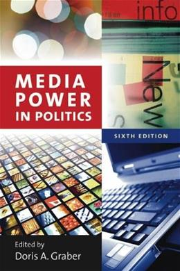Media Power in Politics, by Graber, 6th Edition 9781604266108