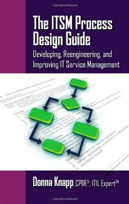 ITSM Process Design Guide: Developing, Reengineering, and Improving IT Service Management, by Knapp 9781604270495