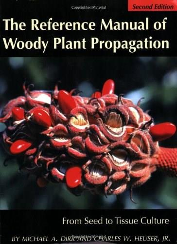 Reference Manual of Woody Plant Propagation: From Seed to Tissue Culture, by Dirr, 2nd Edition 9781604690040