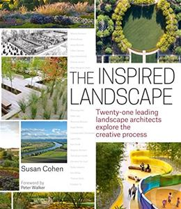 The Inspired Landscape: Twenty-One Leading Landscape Architects Explore the Creative Process 9781604694390