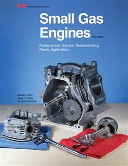 Small Gas Engines: Fundamentals, Service, Troubleshooting, Repair, Applications, by Roth, 10th Edition 9781605255477