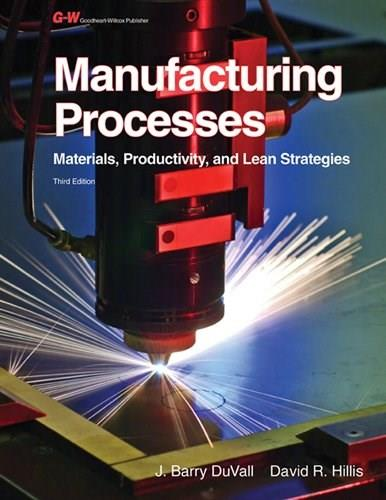 Manufacturing Processes: Materials, Productivity, and Lean Strategies, by Duvall, 3rd Edition 9781605255699