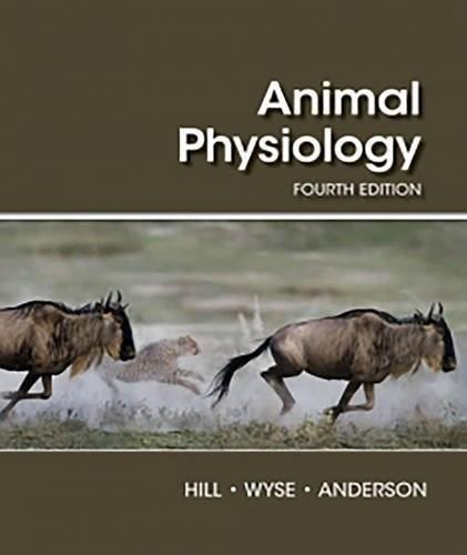 Animal Physiology, by Hill, 4th Edition 9781605354712