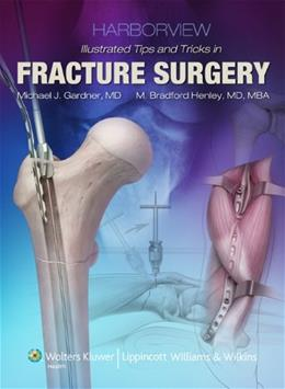 Harborview Illustrated Tips and Tricks in Fracture Surgery, by Gardner 9781605470559
