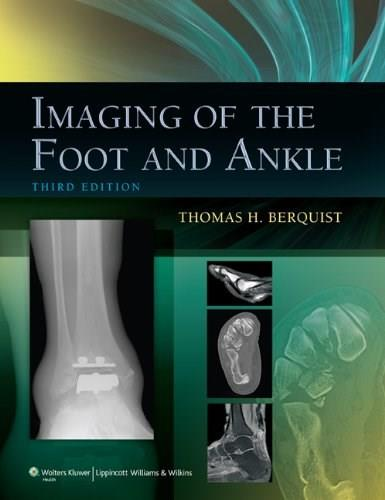 Imaging Of The Foot and Ankle, by Berquist, 3rd Edition 9781605475721