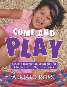Come and Play: Sensory-Integration Strategies for Children with Play Challenges (NONE) 9781605540221