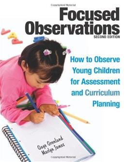 Focused Observations: How to Observe Young Children for Assessment and Curriculum Planning, by Gronlund, 2nd Edition 2 w/CD 9781605541068