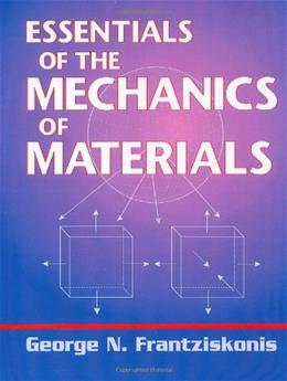 Essentials of the Mechanics of Materials, by Frantziskonis 9781605950044