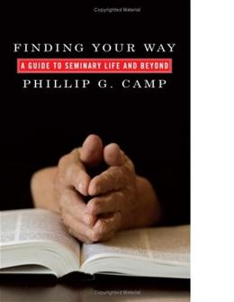 Finding Your Way: A Guide to Seminary Life and Beyond, by Camp 9781606082522