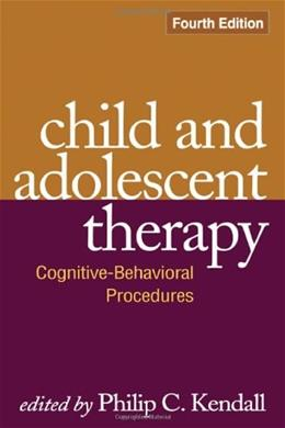 Child and Adolescent Therapy, Fourth Edition: Cognitive-Behavioral Procedures, by Kendall, 4th Edition 9781606235614