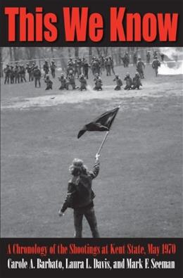 This We Know: A Chronology of the Shootings at Kent State, May 1970 9781606351857