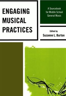 Engaging Musical Practices: A Sourcebook for Middle School General Music, by Burton 9781607094388