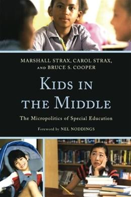 Kids in the Middle: The Micro Politics of Special Education, by Strax 9781607098478